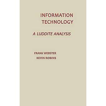 Information Technology A Luddite Analysis by Webster & Frank