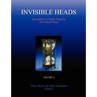 INVISIBLE HEADS Surrealists in North America  An Untold Story Volume 1 by Burns & Thom