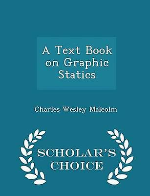 A Text Book on Graphic Statics  Scholars Choice Edition by Malcolm & Charles Wesley