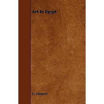 Art in Egypt by Maspero & Gaston C.