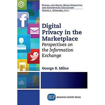 Digital Privacy in the Marketplace Perspectives on the Information Exchange by Milne & George