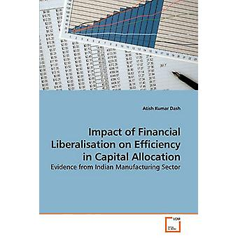 Impact of Financial Liberalisation on             Efficiency in Capital Allocation by Dash & Atish Kumar