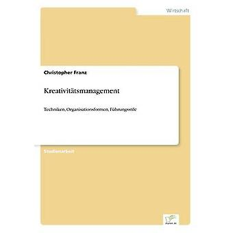 KreativittsmanagementTechniken Organisationsformen Fhrungsstile by Franz & Christopher