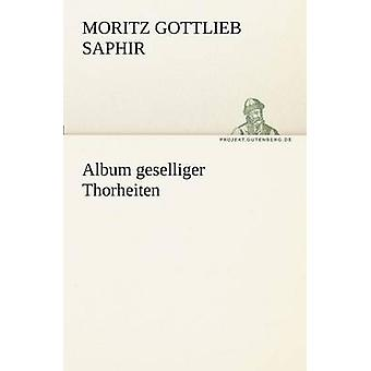 Album geselliger Thorheiten av Saphir & Moritz Gottlieb