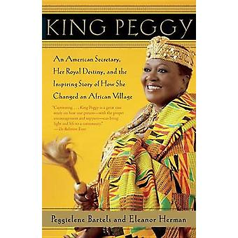 King Peggy - An American Secretary - Her Royal Destiny - and the Inspi
