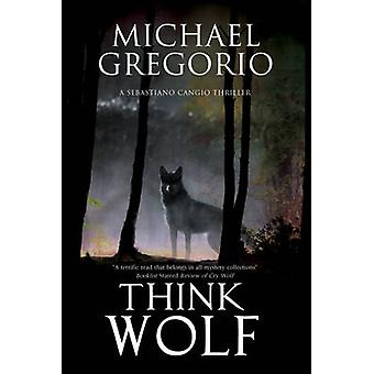 Think Wolf - A Mafia Thriller Set in Rural Italy by Michael Gregorio -