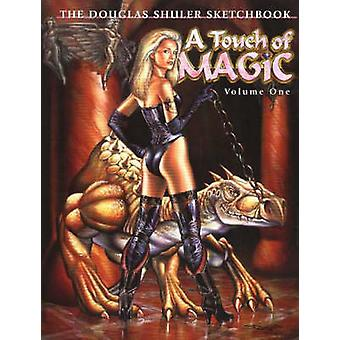 A Touch of Magic - The Douglas Shuler Sketchbook - v. 1 by Douglas Shul