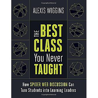 The Best Class You Never Taught - How Spider Web Discussion Can Turn S