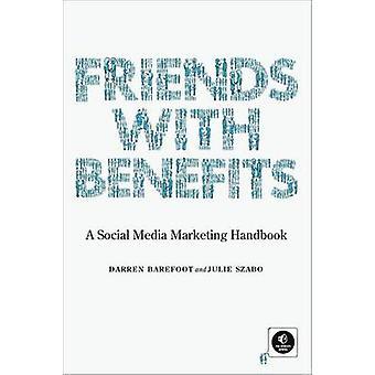 Friends with Benefits - A Social Media Marketing Handbook by Darren Ba