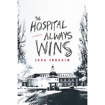 The Hospital Always Wins - A Memoir by Issa Ibrahim - 9781613735121 Bo