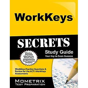 WorkKeys Secrets Study Guide - WorkKeys Practice Questions & Review fo