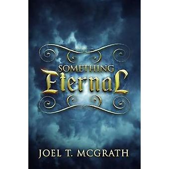 Something Eternal by Joel T. McGrath - 9781682614716 Book