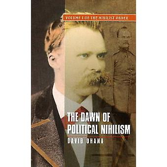 Dawn of Political Nihilism - Volume I of the Nihilist Order by David O