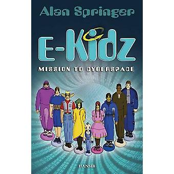 E-Kidz - Mission to Cyberspace by Alan Springer - 9781906190699 Book