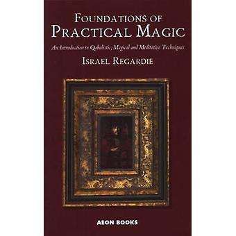 Foundations of Practical Magic - An Introduction to Qabalistic - Magic