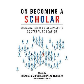 On Becoming a Scholar - Socialization and Development in Doctoral Educ