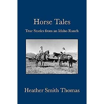 Horse Tales True Stories from an Idaho Ranch von Thomas & Heather Smith