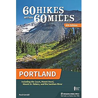 60 Hikes Within 60 Miles: Portland: Including the Coast, Mount Hood, Mount St. Helens, and the Santiam River (60 Hikes Within 60 Miles)