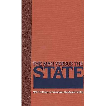 Man Versus the State - With Six Essays on Government - Society - &