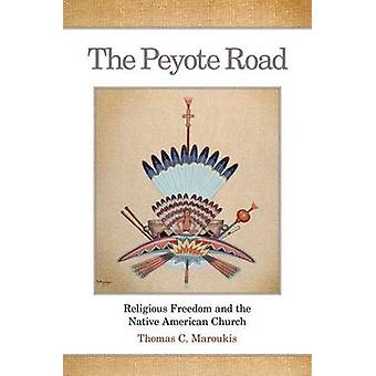The Peyote Road - Religious Freedom and the Native American Church by