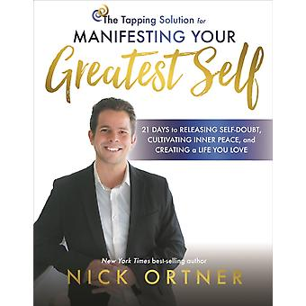 Tapping Solution for Manifesting Your Greatest Self by Nick Ortner
