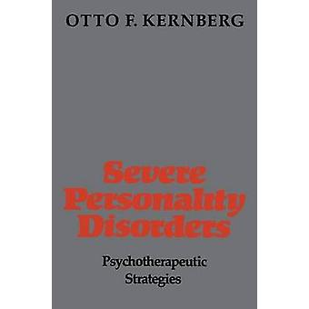 Severe Personality Disorders Psychotherapeutic Strategies Revised by Kernberg & Otto F.