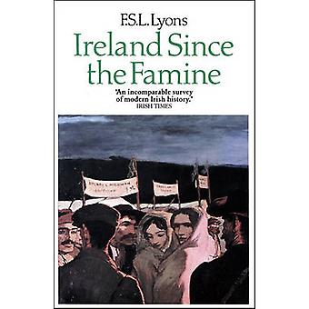 Ireland Since the Famine by Lyons & F. S. L.