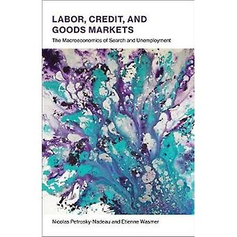 Labor Credit and Goods Markets by PetroskyNadeau & Nicolas Research Advisor & Federal Reserve Bank of San FranciscoWasmer & Etienne Full Professor & Sciences Po