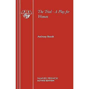 The Trial  A Play for Women by Booth & Anthony