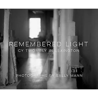 Remembered Light Cy Twombly in Lexington by Sally Mann & Contributions by Simon Schama