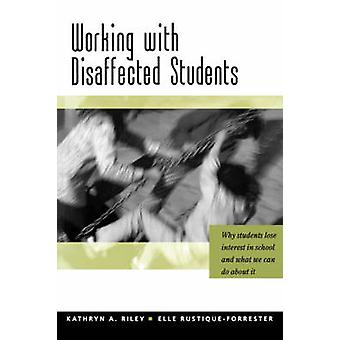 Working with Disaffected Students Why Students Lose Interest in School and What We Can Do about It by Riley & Kathryn A.