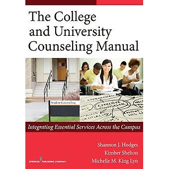 College and University Counseling Manual Integrating Essential Services Across the Campus by Hodges & Shannon J.