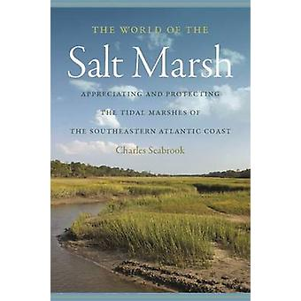The World of the Salt Marsh Appreciating and Protecting the Tidal Marshes of the Southeastern Atlantic Coast by Seabrook & Charles
