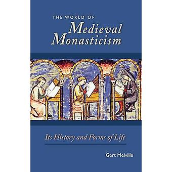 World of Medieval Monasticism Its History and Forms of Life by Melville & Gert