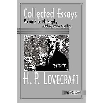 Collected Essays 5 Philosophy Autobiography and Miscellany by Lovecraft & H. & P.