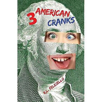 3 American Cranks A Satire in Three Voices by Feliciello & R. L.