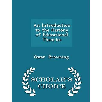 An Introduction to the History of Educational Theories  Scholars Choice Edition by Browning & Oscar