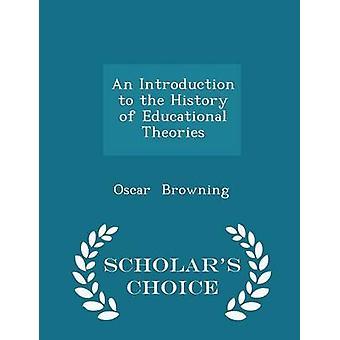 Eine Einführung in die Geschichte der pädagogischen Theorien Gelehrte Wahl Edition von Browning & Oscar