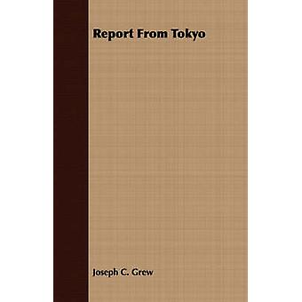 Report From Tokyo by Grew & Joseph C.
