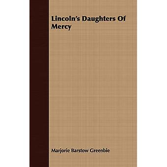 Lincolns Daughters Of Mercy by Greenbie & Marjorie Barstow