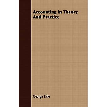 Accounting In Theory And Practice by Lisle & George