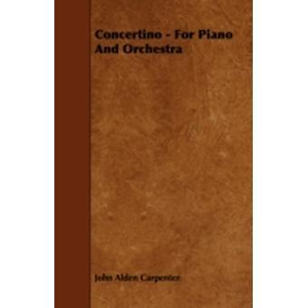 Concertino  Allegro con motoLentoAllegro  For Piano and Orchestra by Carpenter & John Alden