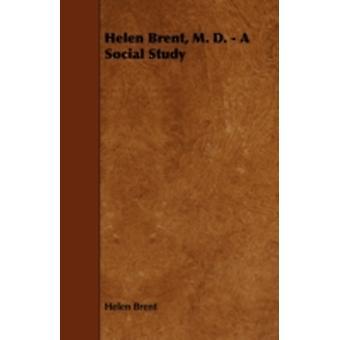 Helen Brent M. D.  A Social Study by Brent & Helen