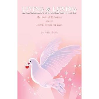 Living and Loving Because Beauty Is In Everything We Do My Heart Felt Reflections and the Journey Through the Years by Black & Willise