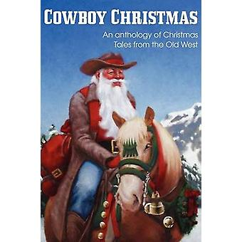 COWBOY CHRISTMAS An anthology of Christmas Tales from the Old West by Kennison & Jim