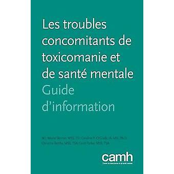 Les troubles concomitants de toxicomanie et de sant mentale  Guide dinformation by Skinner & W.J. Wayne