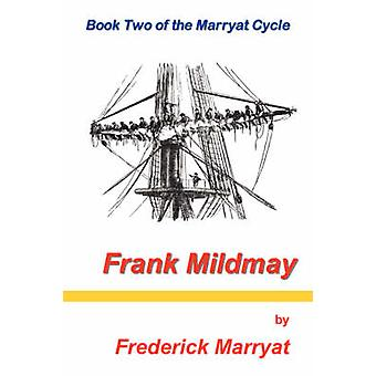 Frank Mildmay Book Two of the Marryat Cycle by Marryat & Frederick