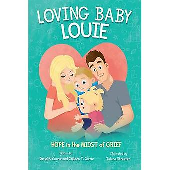 Loving Baby Louie  Hope in the Midst of Grief by Currie & Colleen