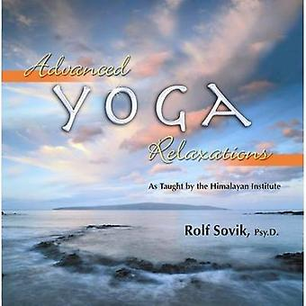 Advanced Yoga Relaxations  As Taught by the Himalayan Institute by Rolf Sovik
