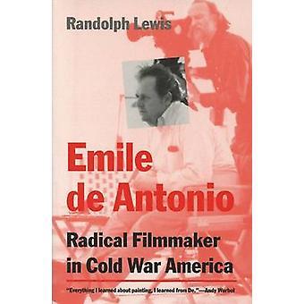 Emile De Antonio - Radikaler Filmemacher im Kalten Krieg Amerika von Randolph L